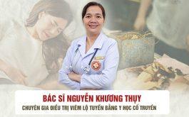 Bác sĩ Nguyễn Khương Thụy - Chuyên gia điều trị viêm lộ tuyến bằng Đông y