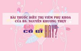 Bài thuốc trị viêm âm đạo của bác sĩ Nguyễn Khương Thụy