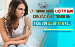 Bài thuốc chữa khô âm đạo của bác sĩ Đỗ Thanh Hà có gì đặc biệt